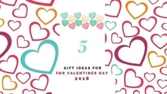 5 Best Valentine's Day Gift Ideas for 2018